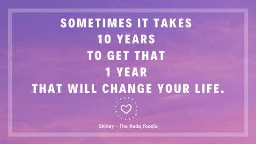 Sometimes it takes 10 years to get that 1 year that will change your life..png